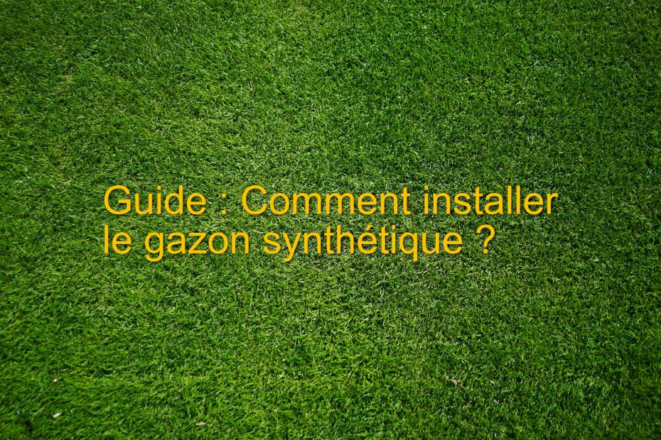 Comment installer le gazon synthétique ?